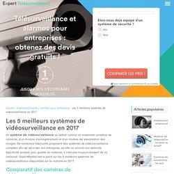 Les 5 meilleurs systèmes de vidéosurveillance pour 2017