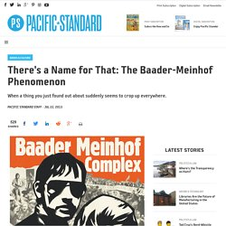 There's a Name for That: The Baader-Meinhof Phenomenon - Pacific Standard