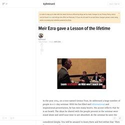 Meir Ezra gave a Lesson of the lifetime