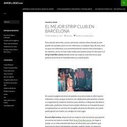 El mejor Strip Club en Barcelona - AMOR y SEXO xxx