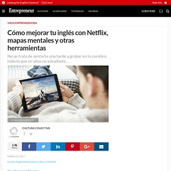 Cómo mejorar tu inglés con Netflix, mapas mentales y otras herramientas