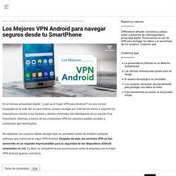 Los Mejores VPN Android para navegar seguros desde tu SmartPhone