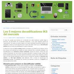 Los 5 mejores decodificadores IKS del mercado - Opirata Blog