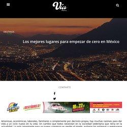 Los mejores lugares para empezar de cero en México - Revista Vía México