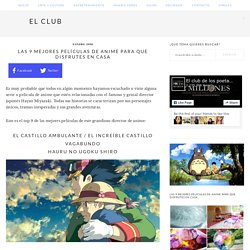 Las 9 mejores películas de anime para que disfrutes en casa - EL CLUB