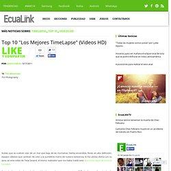 """Top 10 """"Los Mejores TimeLapse"""" (Videos HD) ~ EcuaLink"""