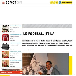 Mekhloufi, le football et la révolution - Algérie, France, Rachid Mekhloufi