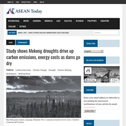 Study shows Mekong droughts drive up carbon emissions, energy costs as dams go dry