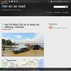 Ho Chi Minh City et le delta du Mékong, Vietnam - ronanzeroad