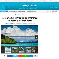 Mélanésie et Vanuatu croisière en terre de sorcellerie