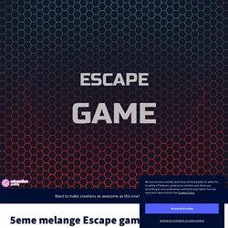 5eme melange Escape game + exp by M PLOYAERT on Genially