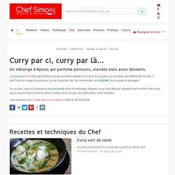 Curry par ci, curry par là... Un mélange d'épices qui parfume poissons, viandes mais aussi desserts.