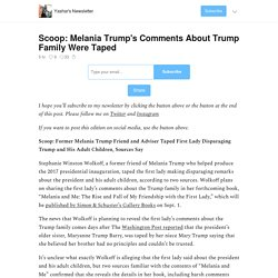 Scoop: Melania Trump's Comments About Trump Family Were Taped - Yashar's Newsletter