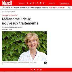 Cancer de la peau - Mélanome : deux nouveaux traitements