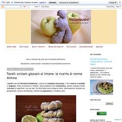 MelaZenzero: Taralli siciliani glassati al limone: la ricetta di nonna Annina