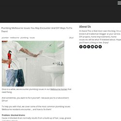 Plumbing Melbourne Issues You May Encounter And DIY Ways To Fix Them! - aussieofalltrades