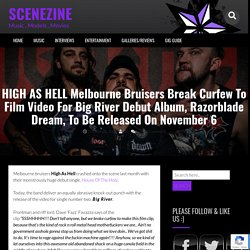 HIGH AS HELL Melbourne Bruisers Break Curfew To Film Video For Big River Debut Album, Razorblade Dream, To Be Released On November 6