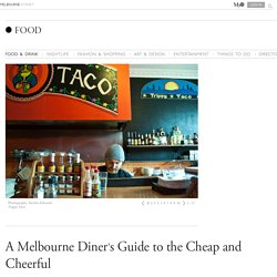A Melbourne Diner's Guide to the Cheap and Cheerful