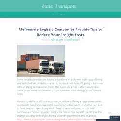 Melbourne Logistic Companies Provide Tips to Reduce Your Freight Costs