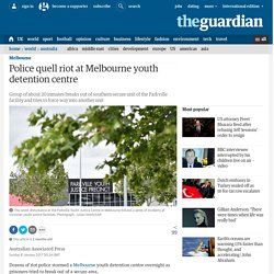 Police quell riot at Melbourne youth detention centre