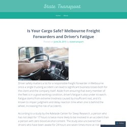 Is Your Cargo Safe? Melbourne Freight Forwarders and Driver's Fatigue