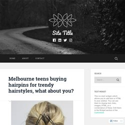 Melbourne teens buying hairpins for trendy hairstyles, what about you? – Site Title