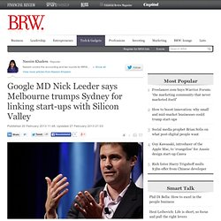 Google MD Nick Leeder says Melbourne trumps Sydney for linking start-ups with Silicon Valley