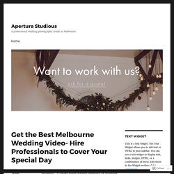 Get the Best Melbourne Wedding Video- Hire Professionals to Cover Your Special Day – Apertura Studious
