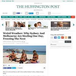 Weird Weather: Why Sydney And Melbourne Are Sizzling One Day, Freezing The Next