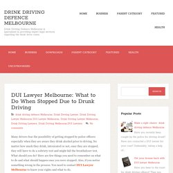DUI Lawyer Melbourne: What to Do When Stopped Due to Drunk Driving ~ Drink Driving Defence Melbourne