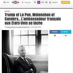 Trump et Le Pen, Mélenchon et Sanders… L'ambassadeur français aux Etats-Unis se lâche