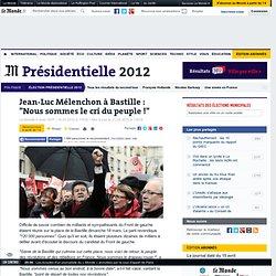 """Mélenchon à Bastille : """"Nous sommes le cri du peuple !"""""""