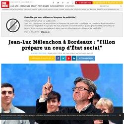 """Jean-Luc Mélenchon à Bordeaux : """"Fillon prépare un coup d'État social"""""""