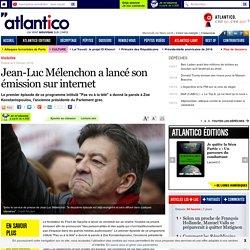 Jean-Luc Mélenchon a lancé son émission sur internet