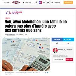 Non, avec Mélenchon, unefamille ne paiera pas plus d'impôts avec desenfants quesans