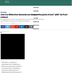 """Jean-Luc Mélenchon demande aux banques françaises d'avoir """"pitié"""" du Front national"""