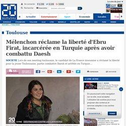Mélenchon réclame la liberté d'Ebru Firat, incarcérée en Turquie après avoir combattu Daesh