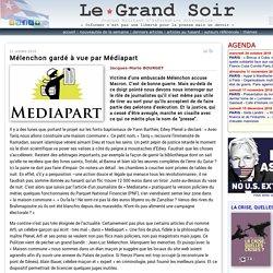 Mélenchon gardé à vue par Médiapart