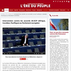 VIDÉO - Mélenchon dénonce les accords UE-ACP (Afrique, Caraïbes, Pacifique) au Parlement européen