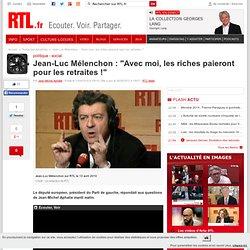 """Jean-Luc Mélenchon : """"Avec moi, les riches paieront pour les ret"""