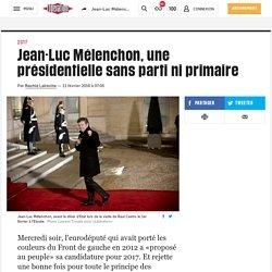 Jean-Luc Mélenchon, une présidentielle sans parti ni primaire