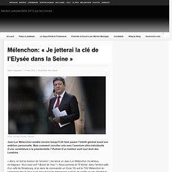 Mélenchon: «Je jetterai la clé de l'Elysée dans la Seine»