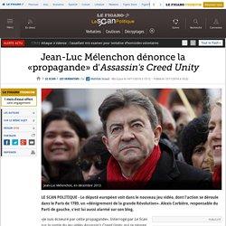 Jean-Luc Mélenchon dénonce la «propagande» d'Assassin's Creed Unity