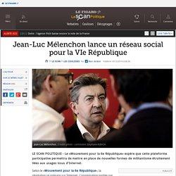 Jean-Luc Mélenchon lance un réseau social pour la VIe République