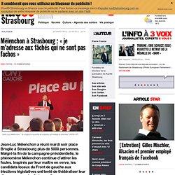 """Mélenchon à Strasbourg : """"je m'adresse aux fâchés qui ne sont pas fachos"""""""