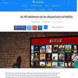 As 40 melhores séries disponíveis na Netflix