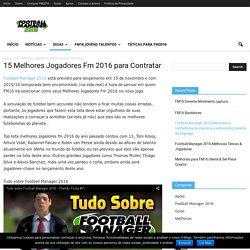 15 Melhores Jogadores Fm 2016 para Contratar - FM 2016