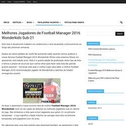 Melhores Jogadores de Football Manager 2016 Wonderkids Sub-21 - tt