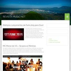 Melhores Lançamentos de Funk 2015 para Ouvir - Revista Music Net aqui neste site