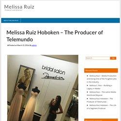 Melissa Ruiz Hoboken – The Producer of Telemundo